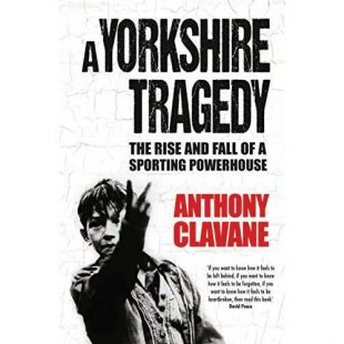 Anthony Clavane – A Yorkshire Tragedy